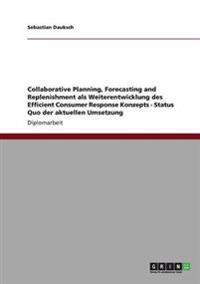Collaborative Planning, Forecasting and Replenishment ALS Weiterentwicklung Des Efficient Consumer Response Konzepts - Status Quo Der Aktuellen Umsetz