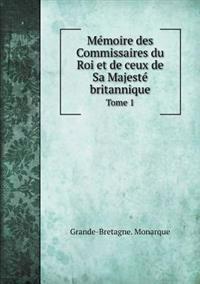 Memoire Des Commissaires Du Roi Et de Ceux de Sa Majeste Britannique Tome 1