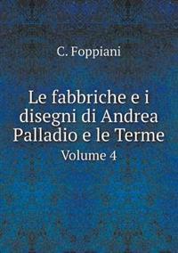 Le Fabbriche E I Disegni Di Andrea Palladio E Le Terme Volume 4