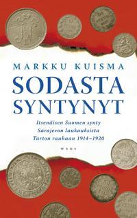 Sodasta syntynyt - Itsenäisen Suomen synty Sarajevon laukauksista 1914-1920