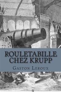 Rouletabille Chez Krupp: Aventures de Rouletabille