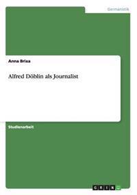 Alfred Doeblin ALS Journalist