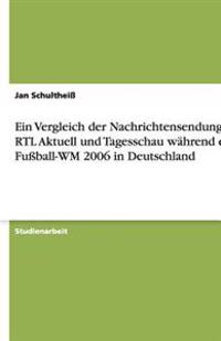 Ein Vergleich der Nachrichtensendungen RTL Aktuell und Tagesschau während der Fußball-WM 2006 in Deutschland