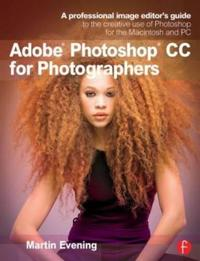 Adobe Photoshop CC for Photographers: A professional image editor's guide t