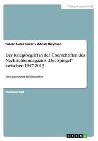 """Der Kriegsbegriff in Den Uberschriften Des Nachrichtenmagazins """"Der Spiegel"""" Zwischen 1947-2013"""