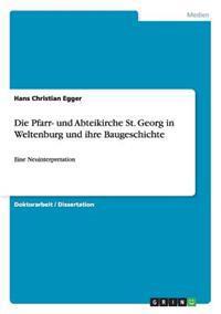 Die Pfarr- Und Abteikirche St. Georg in Weltenburg Und Ihre Baugeschichte