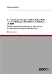 Kooperationsstrategien Im Linienluftverkehr VOR Dem Hintergrund Der Weltwirtschaftskrise AB 2007