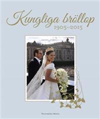 Kungliga bröllop : 1905-2015