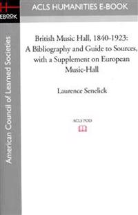 British Music Hall, 1840-1923: A Bibliography and Guide to Sources, with a Supplement on European Music-Hall