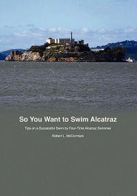 So You Want to Swim Alcatraz: Tips on a Successful Swim by a Four-Time Alcatraz Swimmer