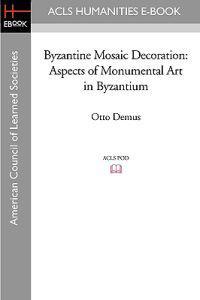 Byzantine Mosaic Decoration: Aspects of Monumental Art in Byzantium