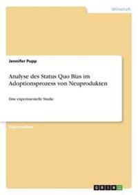 Analyse Des Status Quo Bias Im Adoptionsprozess Von Neuprodukten