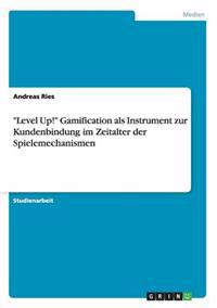 Level Up! Gamification ALS Instrument Zur Kundenbindung Im Zeitalter Der Spielemechanismen