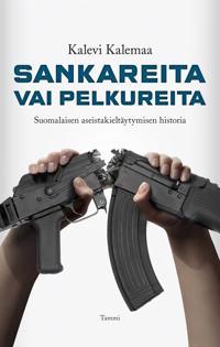 Sankareita vai pelkureita - Suomalaisen aseistakieltäytymisen historia