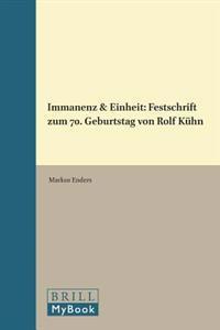 Immanenz & Einheit: Festschrift Zum 70. Geburtstag Von Rolf Kuhn