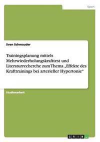 """Trainingsplanung Mittels Mehrwiederholungskrafttest Und Literaturrecherche Zum Thema """"Effekte Des Krafttrainings Bei Arterieller Hypertonie"""