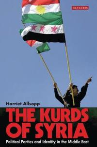 The Kurds of Syria: Political Parties and Identity in the Middle East