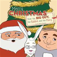 Merry Christmas from the Big Guy, the Rabbit and the Fairy