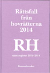 Rättsfall från hovrätterna. Årsbok 2014 (RH) : samt register 2010-2014
