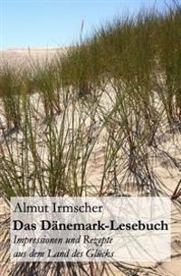 Das Danemark-Lesebuch: Impressionen Und Rezepte Aus Dem Land Des Glucks
