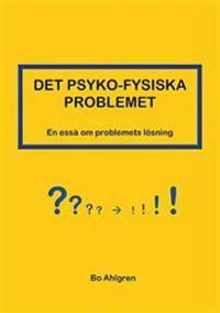 Det psyko-fysiska problemet : en essä om problemets lösning
