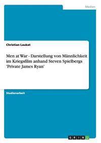 Men at War - Darstellung Von Mannlichkeit Im Kriegsfilm Anhand Steven Spielbergs 'Private James Ryan'