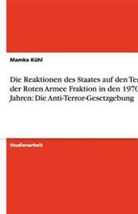 Die Reaktionen Des Staates Auf Den Terror Der Roten Armee Fraktion in Den 1970er Jahren