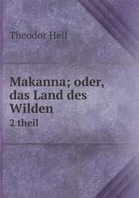Makanna; Oder, Das Land Des Wilden 2 Theil