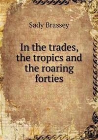 In the Trades, the Tropics and the Roaring Forties