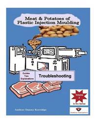 Meat & Potatoes of Plastic Injection Moulding: Explanation & Guides - Troubleshooting