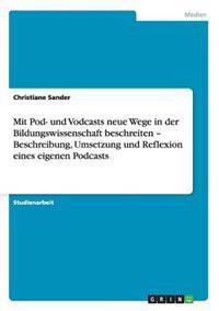 Mit Pod- Und Vodcasts Neue Wege in Der Bildungswissenschaft Beschreiten - Beschreibung, Umsetzung Und Reflexion Eines Eigenen Podcasts