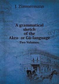 A Grammatical Sketch of the Akra- Or Ga-Language Two Volumes.
