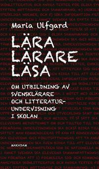 Lära lärare läsa : om utbildning av svensklärare och litteraturundervisning i skolan