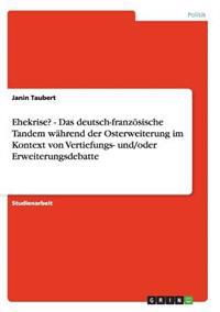 Ehekrise? - Das Deutsch-Franz�sische Tandem W�hrend Der Osterweiterung Im Kontext Von Vertiefungs- Und/Oder Erweiterungsdebatte