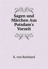 Sagen Und Marchen Aus Potsdam's Vorzeit