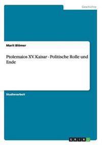 Ptolemaios XV. Kaisar - Politische Rolle Und Ende