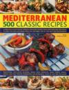 Mediterranean: 500 Classic Recipes: A Fabulous Collection of Timeless, Sun-Kissed Recipes, from Appetizers and Side Dishes to Meat, Fish and Vegetaria