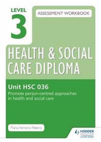 Level 3 Health & Social Care Diploma HSC 036 Assessment Workbook: Promote person-centred approaches in health and social care