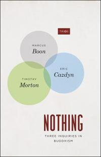 Nothing: Three Inquiries in Buddhism