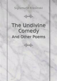 The Undivine Comedy and Other Poems