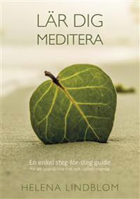 Lär dig meditera : en enkel steg-för-steg guide för att uppnå inre frid och välbefinnande
