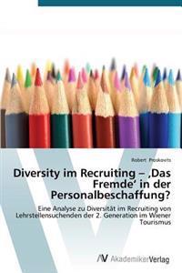 Diversity Im Recruiting - Das Fremde' in Der Personalbeschaffung?