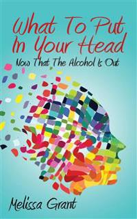 What to Put in Your Head: Now That the Alcohol Is Out