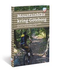 Mountainbike kring Göteborg : 28 turförslag på fina stigar i vackra miljöer, från havet i väster till skogarna i öst