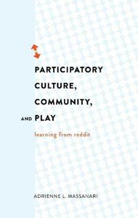 Participatory Culture, Community, and Play: Learning from Reddit