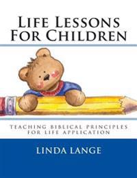 Life Lessons for Children: Teaching Biblical Principles for Easy Life Application
