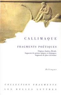 Callimaque, Fragments Poetiques: Origines, Iambes, Hecale, Fragments de Poemes Epiques Et Elegiaques, Fragments de Place Incertaine