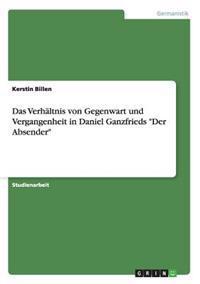 Das Verhaltnis Von Gegenwart Und Vergangenheit in Daniel Ganzfrieds Der Absender
