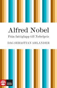 Alfred Nobel: från fattiglapp till Nobelpris