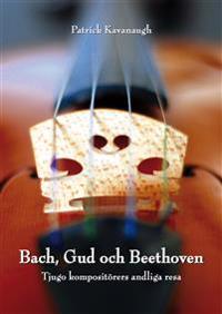 Bach, Gud och Beethoven: Tjugo kompositörers andliga resa